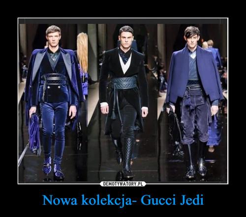 Nowa kolekcja- Gucci Jedi