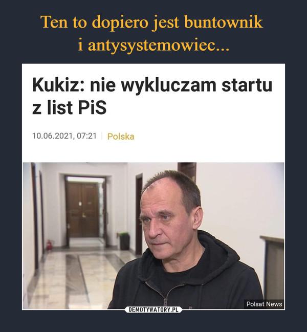 –  Kukiz: nie wykluczam startu z list PiS