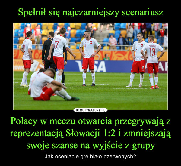 Polacy w meczu otwarcia przegrywają z reprezentacją Słowacji 1:2 i zmniejszają swoje szanse na wyjście z grupy – Jak oceniacie grę biało-czerwonych?
