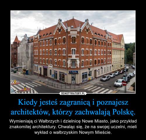 Kiedy jesteś zagranicą i poznajesz architektów, którzy zachwalają Polskę.