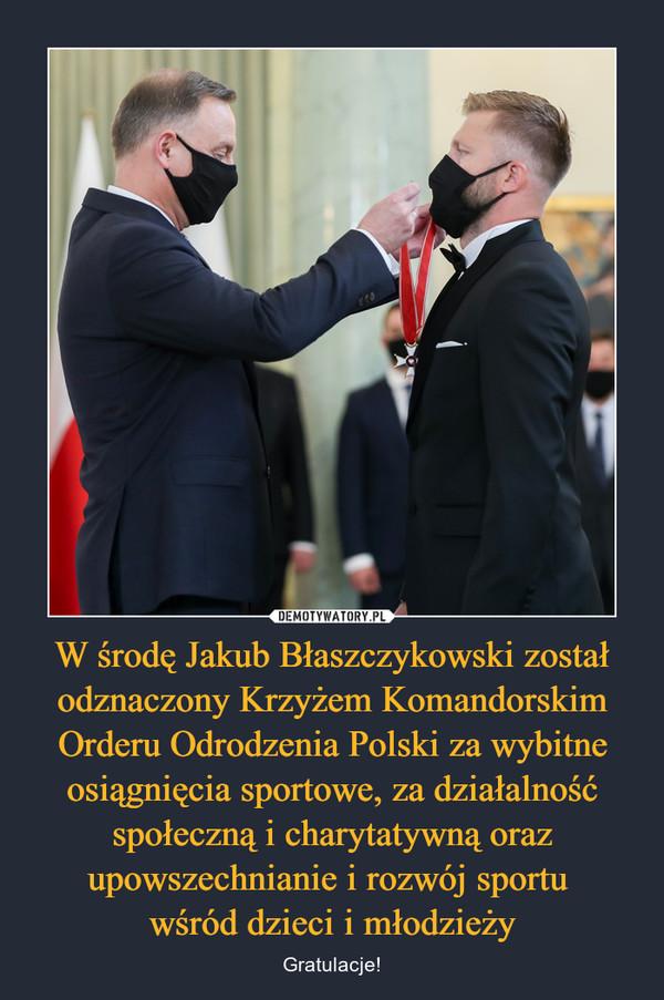 W środę Jakub Błaszczykowski został odznaczony Krzyżem Komandorskim Orderu Odrodzenia Polski za wybitne osiągnięcia sportowe, za działalność społeczną i charytatywną oraz upowszechnianie i rozwój sportu wśród dzieci i młodzieży – Gratulacje!