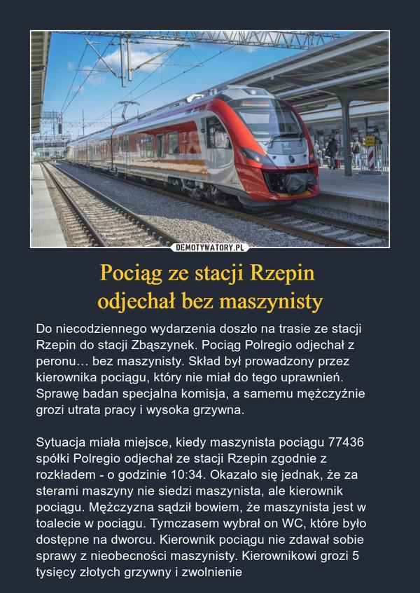 Pociąg ze stacji Rzepin odjechał bez maszynisty – Do niecodziennego wydarzenia doszło na trasie ze stacji Rzepin do stacji Zbąszynek. Pociąg Polregio odjechał z peronu… bez maszynisty. Skład był prowadzony przez kierownika pociągu, który nie miał do tego uprawnień. Sprawę badan specjalna komisja, a samemu mężczyźnie grozi utrata pracy i wysoka grzywna.Sytuacja miała miejsce, kiedy maszynista pociągu 77436 spółki Polregio odjechał ze stacji Rzepin zgodnie z rozkładem - o godzinie 10:34. Okazało się jednak, że za sterami maszyny nie siedzi maszynista, ale kierownik pociągu. Mężczyzna sądził bowiem, że maszynista jest w toalecie w pociągu. Tymczasem wybrał on WC, które było dostępne na dworcu. Kierownik pociągu nie zdawał sobie sprawy z nieobecności maszynisty. Kierownikowi grozi 5 tysięcy złotych grzywny i zwolnienie