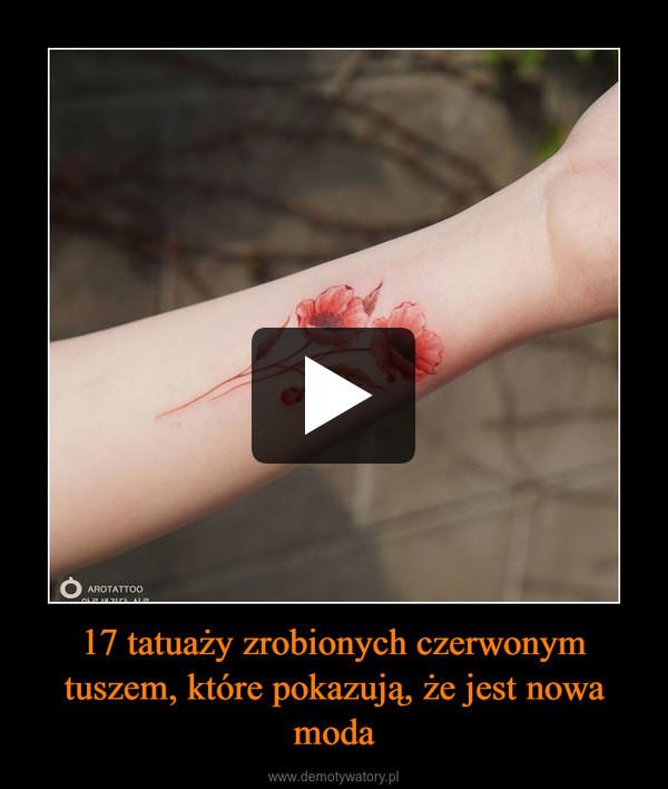 17 tatuaży zrobionych czerwonym tuszem, które pokazują, że jest nowa moda –