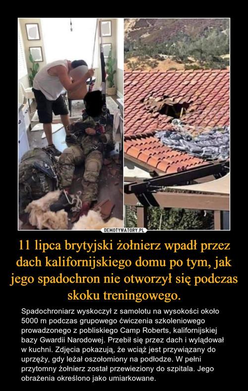 11 lipca brytyjski żołnierz wpadł przez dach kalifornijskiego domu po tym, jak jego spadochron nie otworzył się podczas skoku treningowego.