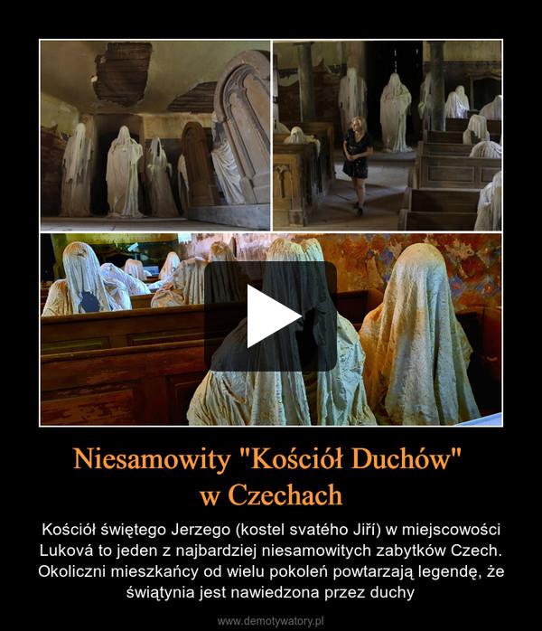 """Niesamowity """"Kościół Duchów"""" w Czechach – Kościół świętego Jerzego (kostel svatého Jiří) w miejscowości Luková to jeden z najbardziej niesamowitych zabytków Czech. Okoliczni mieszkańcy od wielu pokoleń powtarzają legendę, że świątynia jest nawiedzona przez duchy"""