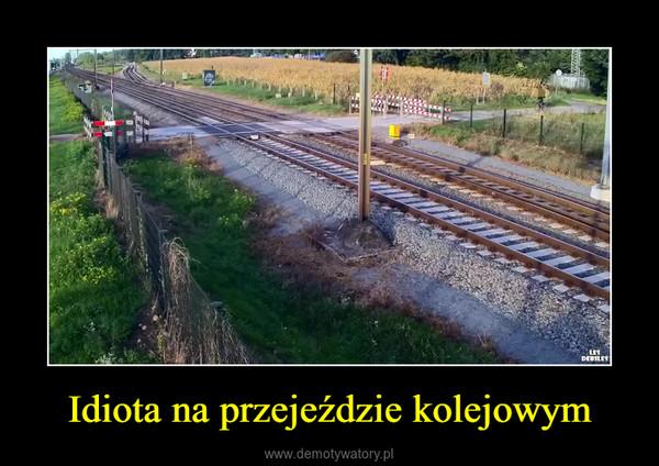 Idiota na przejeździe kolejowym –