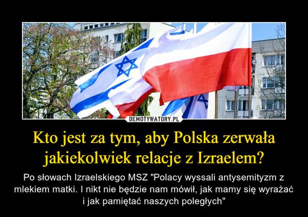 Kto jest za tym, aby Polska zerwała jakiekolwiek relacje z Izraelem?