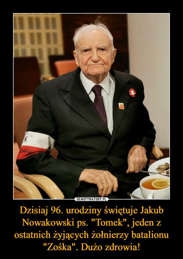 Dzisiaj 96. urodziny świętuje Jakub Nowakowski ps.